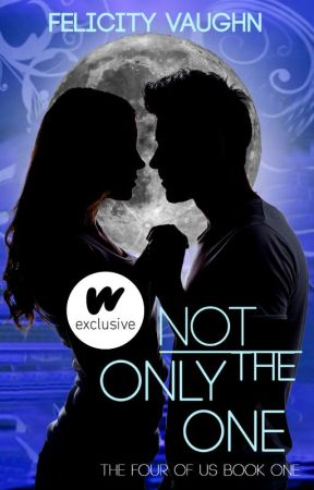 Not the Only One (Book 1 in the Four of Us Trilogy) by eternalfelicity