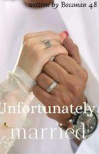 Unfortunately Married by Bossman48