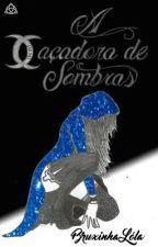 a caçadora de sombras. by bruxinhalola