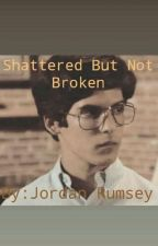 Shattered But Not Broken by jordan-rumsey