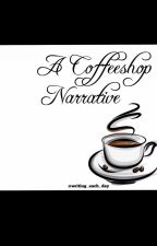 A Coffeeshop Narrative by writing_each_day