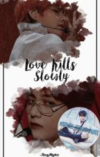 Love Kills Slowly   kth. ✔ by -RosyNights