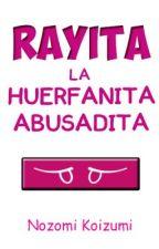 Rayita, la Huerfanita Abusadita by Nozomi7