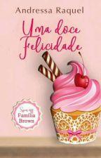Uma Doce Felicidade  Spin-Off Da Série  Família Brown. by DressaRaquel_Oficial