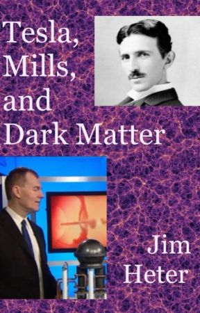 Tesla, Mills, and Dark Matter by JimHeter