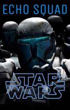Echo Squad: A Star Wars Story by BailOrgana
