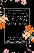 The Ultimate Heartbreak of Chef Zheng Mimi  by silentscarlettt