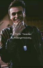 My Math Teacher(Jonah Marais) by Blueeyesseavey