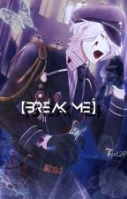 【Break Me, Salvage Me】Subaru Sakamaki • Reader (Diabolik Lovers) by Sakamaki_FanFics