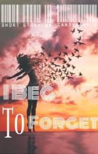 I Beg to Forget. by candykaye15