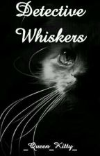 STRAYS || Detective Whiskers || Book 3 || Rainz Fanfic || by _Queen_Kitty_