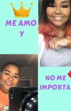ME AMO Y NO ME IMPORTA     KILLADAMENTE by MajoCalderon7