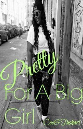 Pretty For A Big Girl by CeeDubb