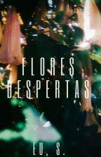 FLORES DESPERTAS by euesse