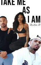Take Me As I Am .... (Chris Brown FanFiction) by LeeVille98
