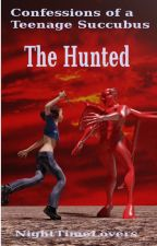 Confessions of a Teenage Succubus Two - The Hunted by NightTimeLovers