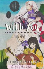 • With You [Sesshomaru x Rin] • by Laska_Bird