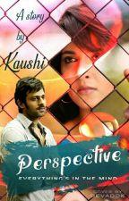 Perspective - A PrAnushka Short Story  by Kaushitakik
