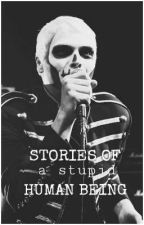 Stories of A Stupid Human Being  by fallingout_pilots