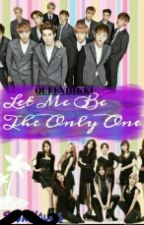 Let Me Be The Only One [ExoShidae FanFic] by QueeNhikki