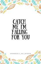 Catch Me I'm Falling For You by SpermcellNABirhen