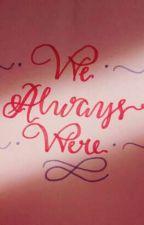 We Always Were by Mamanduhh