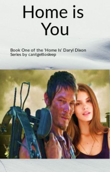 Home is You ('Home Is' Book One - Daryl Dixon)
