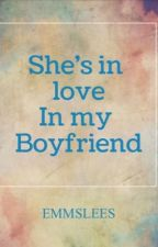 She's in love with my Boyfriend (ON GOING) by EMMSLEES