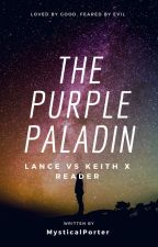 The Purple Paladin ~Lance vs Keith x Reader~ by _MysticalPorter_