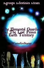 The Elemental Guardians and the Lost Prince of the Earth Territory(edited) by Winterfirestarter