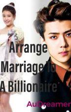 Arrange Marriage To A Billionare by DarkSpellMoon