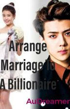 Arrange Marriage To A Billionare[On Going] by AuDreamer