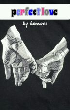perfect love by Kemoci