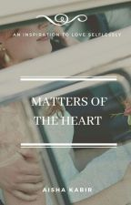 Matters of The Heart ✅ by miss_aykay