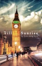 Till Sunrise - The Sixth Story (Completed) by shoon_wh