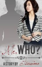 Mr. Who ? (Completed) by Tsuwana