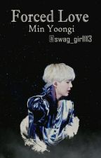 FORCED LOVE // Min Yoongi by swag_girl113
