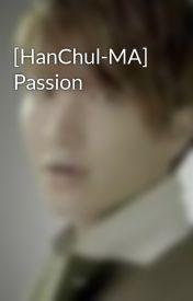 Đọc Truyện [HanChul-MA] Passion - moonie_nguyen