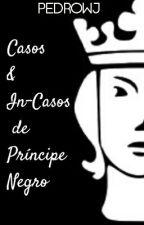 Casos & In-Casos de Príncipe Negro by PedroWJ