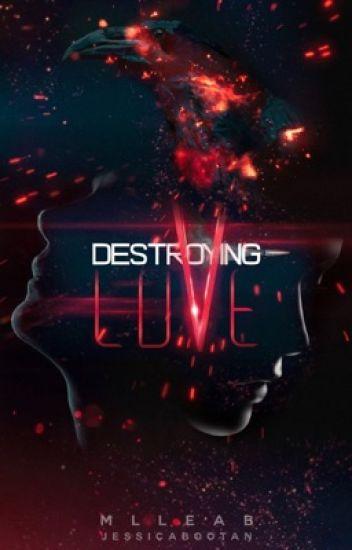Destroying Love