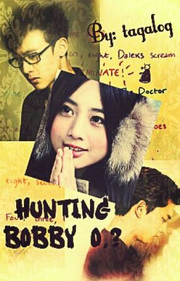 Hunting Bobby O.? [COMPLETED] by tagalog
