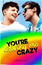 You're Driving Me Crazy | Larry Short Story ✔️ by LaPolski