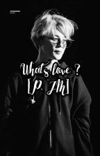 What's love ? [ P.JM ] by chimchim_ARMY_915