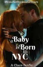 A Baby Is Born In NYC - A Clace FanFic by CourtofBooksandTears