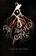 Our Twisted Roots by Rosie_Posie1