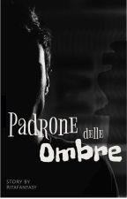 Padrone Delle Ombre  by RitaFantasy