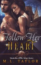 Follow Her Heart (Historical Romance) by MLTaylor28