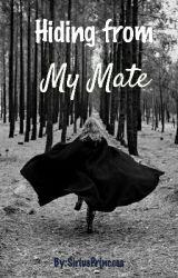 "Hiding from ""MY MATE"" by SiriusPrincess"