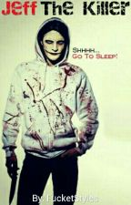 Shhhh... Go To Sleep || Jeff The Killer by FucketStyles
