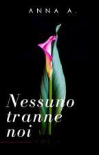 NESSUNO TRANNE NOI (Vol.1) by AnnaAngel93
